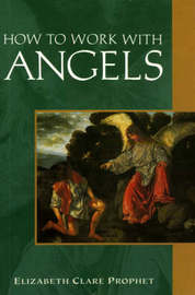 How to Work with Angels by Elizabeth Clare Prophet