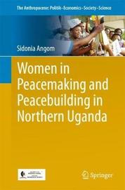 Women in Peacemaking and Peacebuilding in Northern Uganda by Sidonia Angom