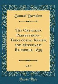 The Orthodox Presbyterian, Theological Review, and Missionary Recorder, 1839, Vol. 2 (Classic Reprint) by Samuel Davidson image