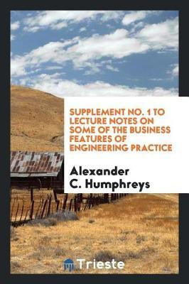 Supplement No. 1 to Lecture Notes on Some of the Business Features of Engineering Practice by Alexander C Humphreys