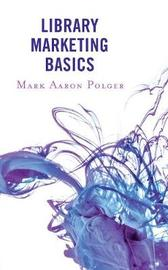 Library Marketing Basics by Mark Aaron Polger