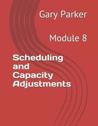 Scheduling and Capacity Adjustments by Gary Parker