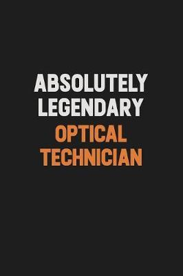 Absolutely Legendary Optical Technician by Camila Cooper