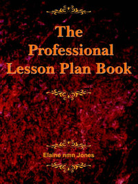 The Professional Lesson Plan Book by Elaine, nmn Jones