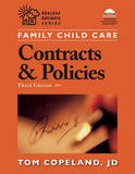 Family Child Care Contracts and Policies: How to Be Businesslike in a Caring Profession by Tom Copeland