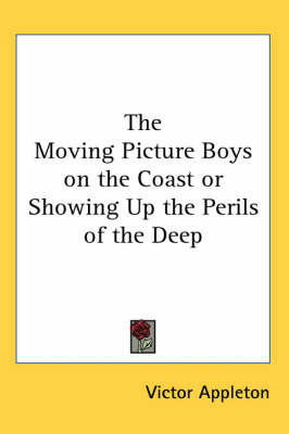 The Moving Picture Boys on the Coast or Showing Up the Perils of the Deep by Victor Appleton