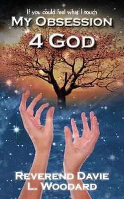 My Obsession 4 God: If You Could Feel What I Touch by Reverend Davie L. Woodard
