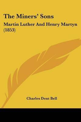 The Miners' Sons: Martin Luther And Henry Martyn (1853) by Charles Dent Bell