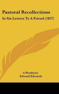 Pastoral Recollections: In Six Letters To A Friend (1837) by A Presbyter