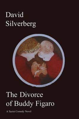 The Divorce of Buddy Figaro by David Silverberg