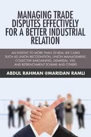 Managing Trade Disputes Effectively for a Better Industrial Relation by Abdul Rahman @Maridan Ramli