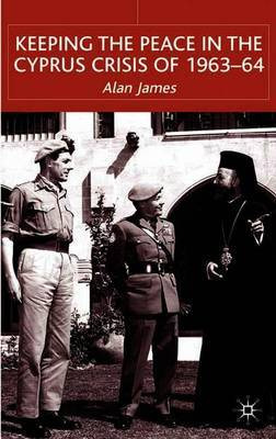 Keeping the Peace in the Cyprus Crisis of 1963-64 by A James image