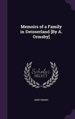Memoirs of a Family in Swisserland [By A. Ormsby] by Anne Ormsby image