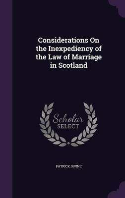 Considerations on the Inexpediency of the Law of Marriage in Scotland by Patrick Irvine image