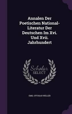 Annalen Der Poetischen National-Literatur Der Deutschen Im XVI. Und XVII. Jahrhundert by Emil Ottokar Weller image