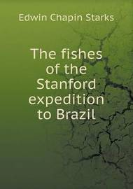 The Fishes of the Stanford Expedition to Brazil by Edwin Chapin Starks