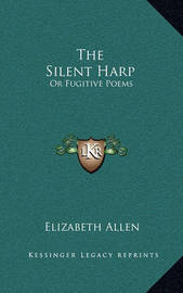 The Silent Harp: Or Fugitive Poems by Elizabeth Allen