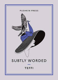 Subtly Worded and Other Stories by Nadezhda Teffi