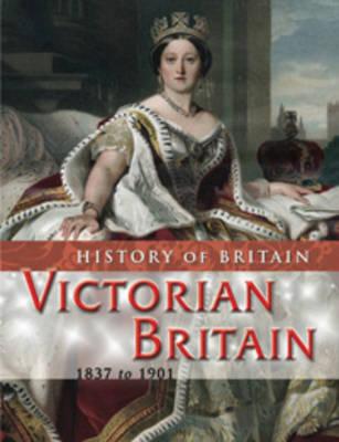 Victorian Britain 1837 to 1901 by Brenda Williams