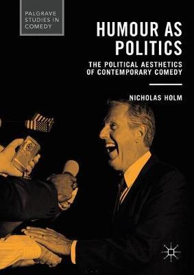 Humour as Politics by Nicholas Holm