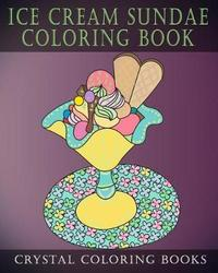 Ice Cream Sundae Coloring Book by Crystal Coloring Books