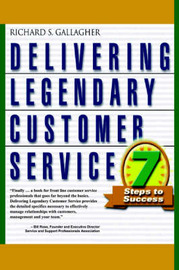 Delivering Legendary Customer Service by Richard S Gallagher