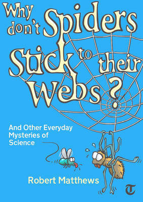 Why Don't Spiders Stick to Their Webs?: And Other Everyday Mysteries of Science by Robert Matthews image