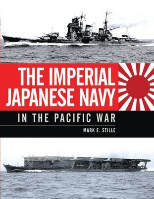 The Imperial Japanese Navy in the Pacific War by Mark Stille