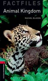 Oxford Bookworms Library Factfiles: Level 3:: Animal Kingdom by Rachel Bladon