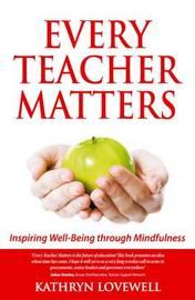 Every Teacher Matters by Kathryn Lovewell