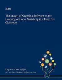 The Impact of Graphing Software on the Learning of Curve Sketching in a Form Six Classroom by King-Wah Chan image