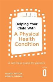 Helping Your Child with a Physical Health Condition by Mandy Bryon