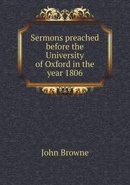 Sermons Preached Before the University of Oxford in the Year 1806 by John Browne