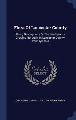 Flora of Lancaster County by John Kunkel Small