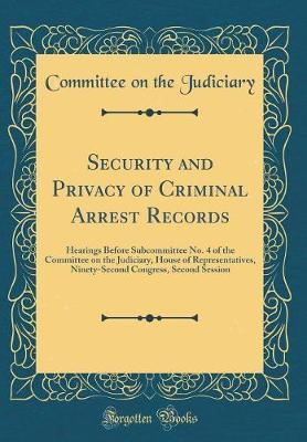 Security and Privacy of Criminal Arrest Records by Committee on the Judiciary