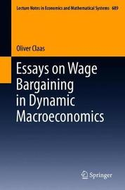 Essays on Wage Bargaining in Dynamic Macroeconomics by Oliver Claas