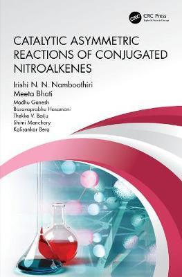 Catalytic Asymmetric Reactions of Conjugated Nitroalkenes by Meeta Bhati