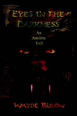 Eyes in the Darkness: An Ancient Evil by Wayde Bulow image