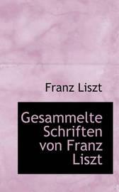 Gesammelte Schriften Von Franz Liszt by Franz Liszt