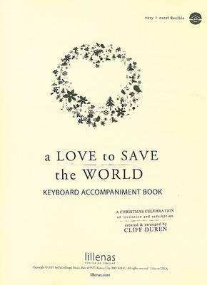 A Love to Save the World Keyboard Accompaniment Book: A Christmas Celebration of Invitation and Redemption