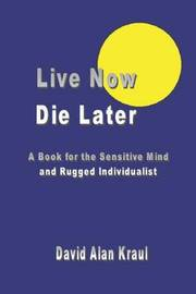 Live Now Die Later by David Alan Kraul image