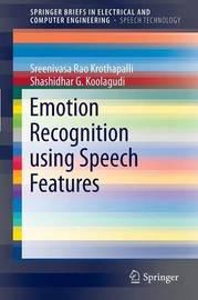 Emotion Recognition using Speech Features by K. Sreenivasa Rao
