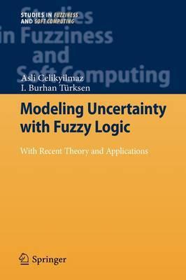 Modeling Uncertainty with Fuzzy Logic by Asli Celikyilmaz