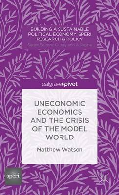 Uneconomic Economics and the Crisis of the Model World by M.Watson image