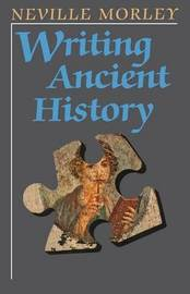 Writing Ancient History by Neville Morley