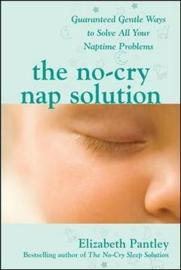 No-cry Nap Solution: Guaranteed, Gentle Ways to Solve All Your Naptime Problems by Elizabeth Pantley