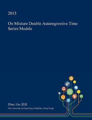 On Mixture Double Autoregressive Time Series Models by Zhao Liu image