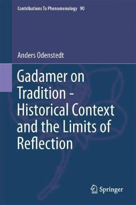 Gadamer on Tradition - Historical Context and the Limits of Reflection by Anders Odenstedt