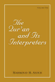 Qur'an and Its Interpreters, The, Volume 1 by Mahmoud M Ayoub
