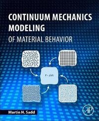 Continuum Mechanics Modeling of Material Behavior by Martin H. Sadd